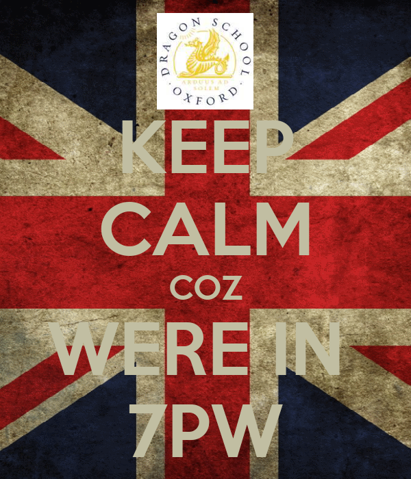 KEEP CALM COZ WERE IN  7PW