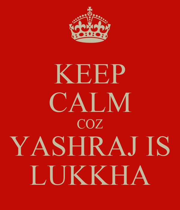 KEEP CALM COZ YASHRAJ IS LUKKHA