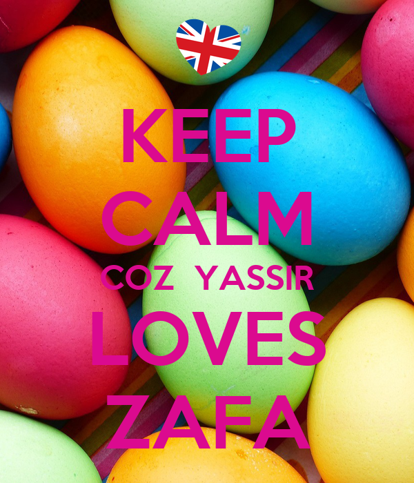 KEEP CALM COZ  YASSIR LOVES ZAFA
