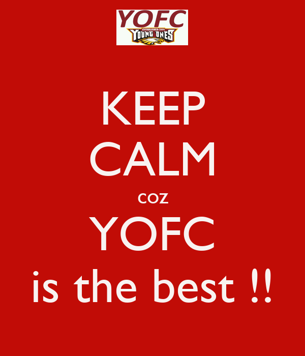 KEEP CALM coz YOFC is the best !!