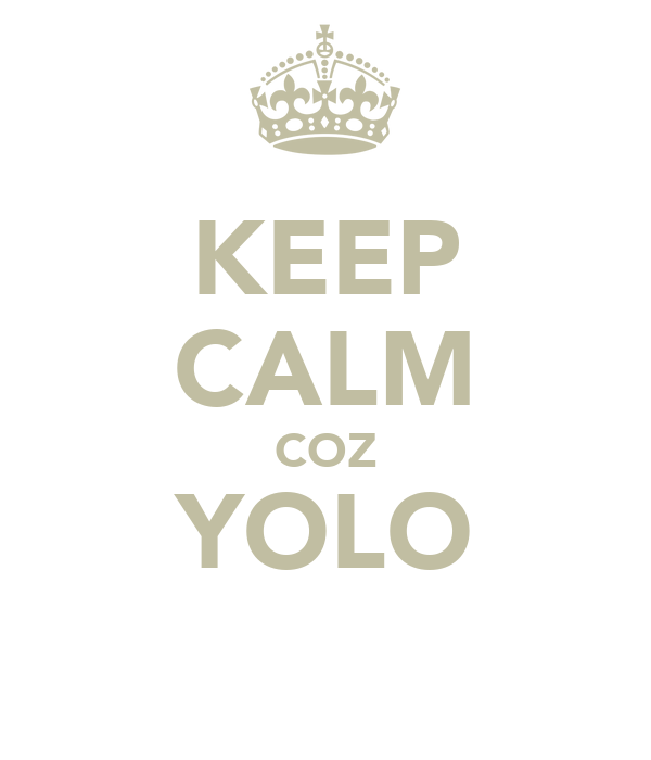 KEEP CALM COZ YOLO