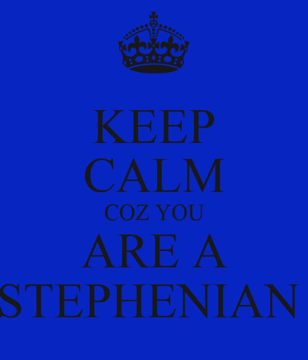 KEEP CALM COZ YOU ARE A STEPHENIAN