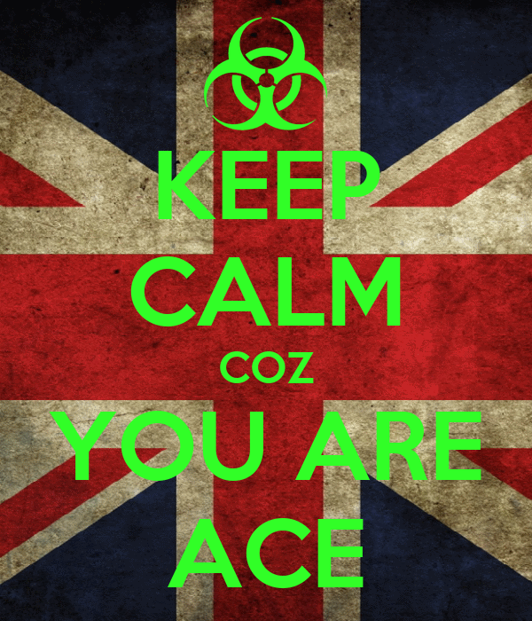 KEEP CALM COZ YOU ARE ACE