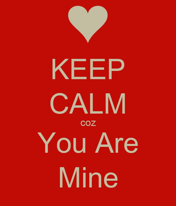 KEEP CALM coz You Are Mine