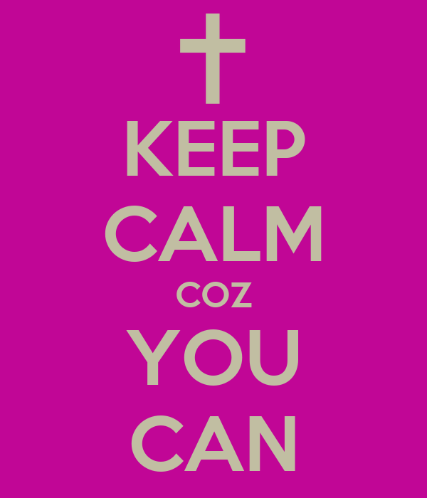 KEEP CALM COZ YOU CAN