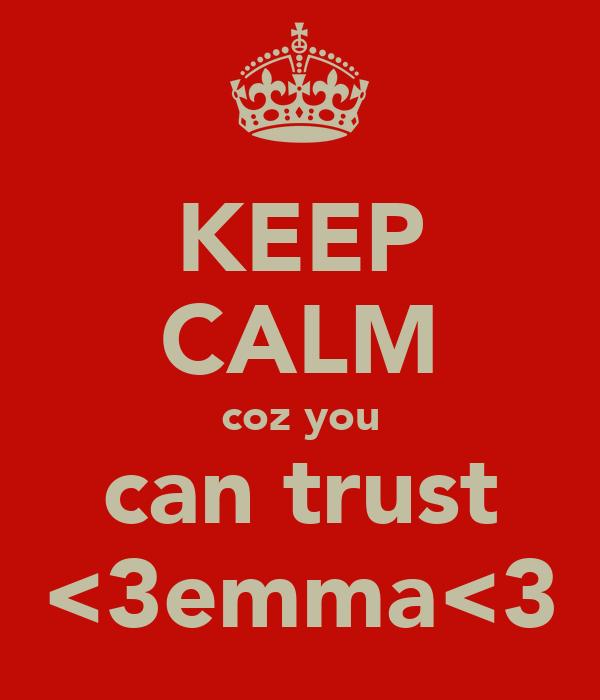 KEEP CALM coz you can trust <3emma<3