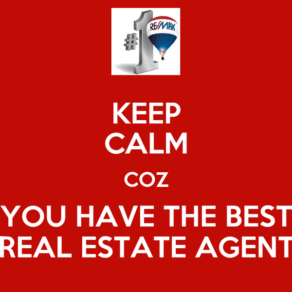KEEP CALM COZ YOU HAVE THE BEST REAL ESTATE AGENT