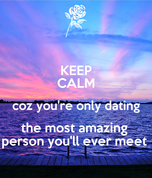 You Re An Amazing Friend: KEEP CALM Coz You're Only Dating The Most Amazing Person