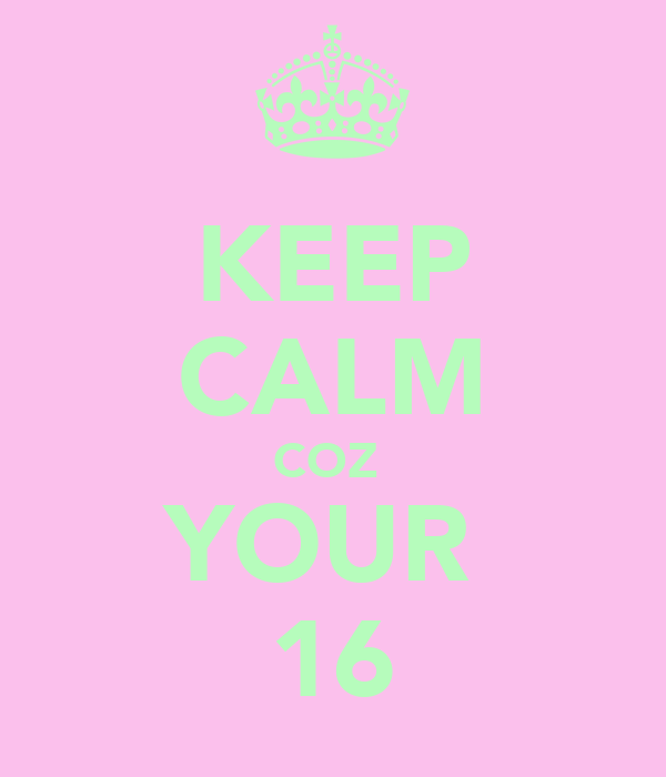 KEEP CALM COZ  YOUR  16