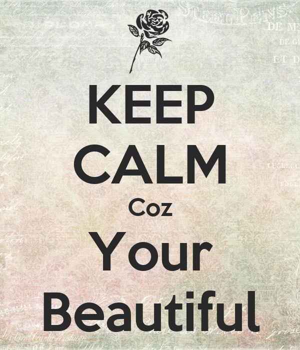 KEEP CALM Coz Your Beautiful