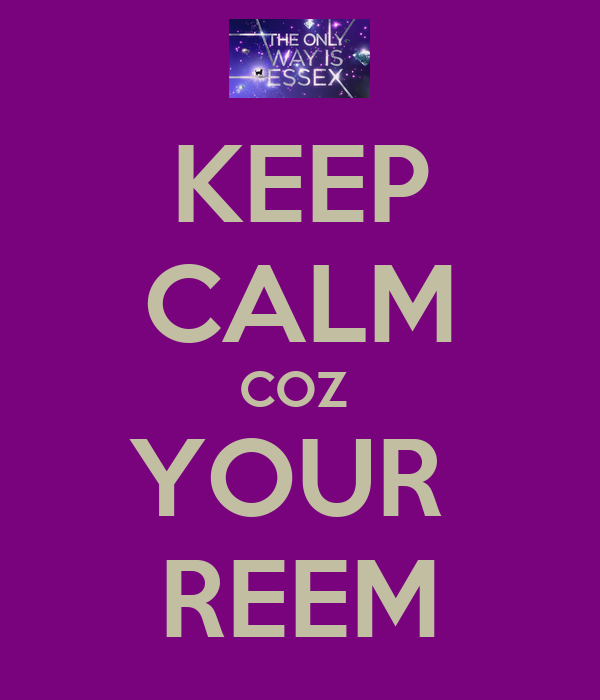 KEEP CALM COZ  YOUR  REEM