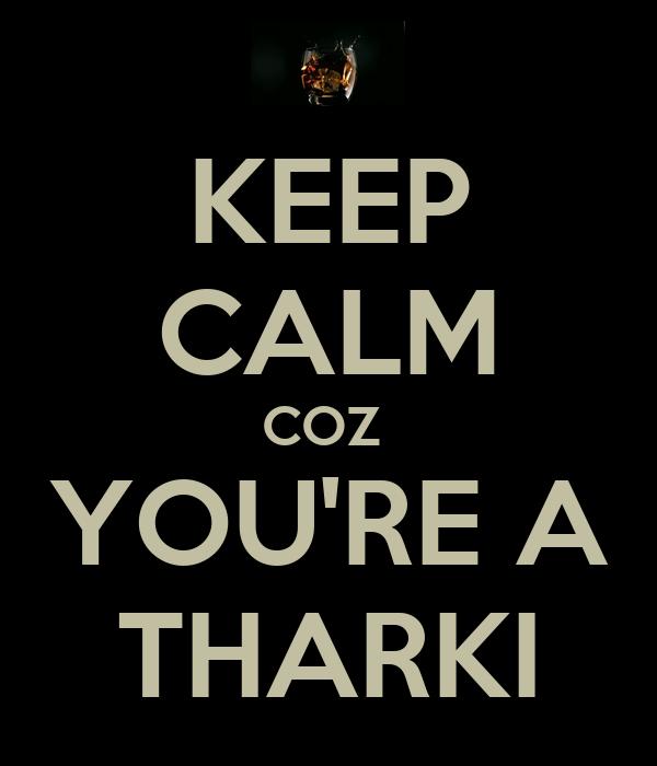 KEEP CALM COZ  YOU'RE A THARKI