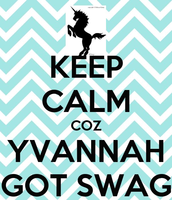 KEEP CALM COZ YVANNAH GOT SWAG