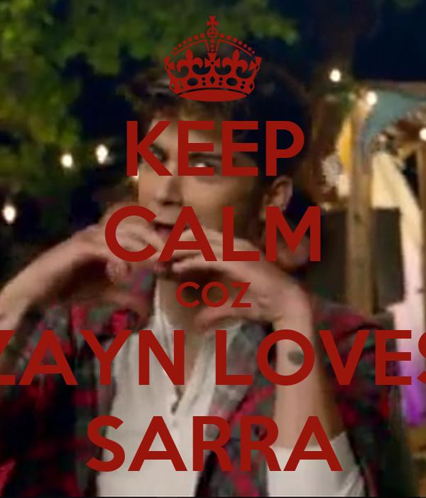 KEEP CALM COZ ZAYN LOVES SARRA