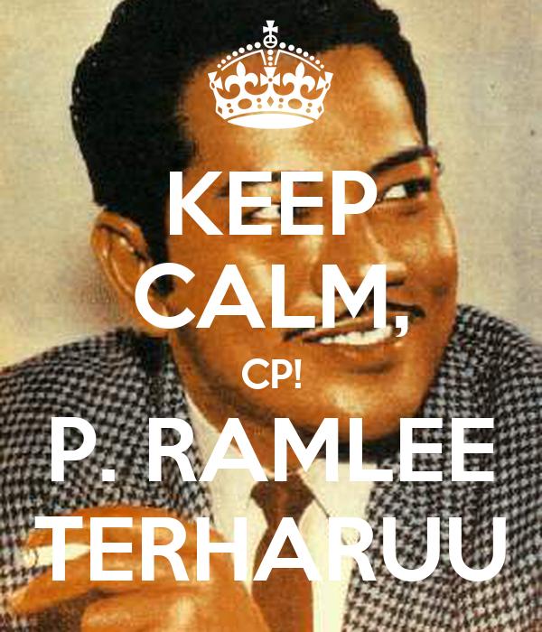 KEEP CALM, CP! P. RAMLEE TERHARUU