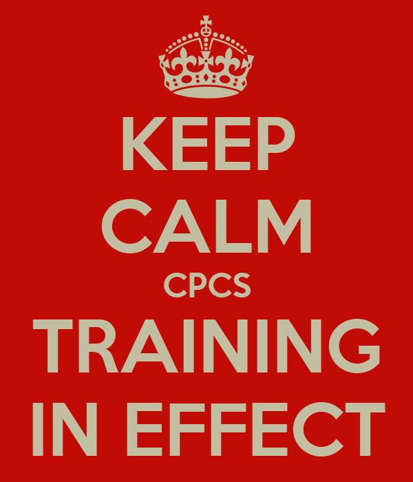 KEEP CALM CPCS TRAINING IN EFFECT