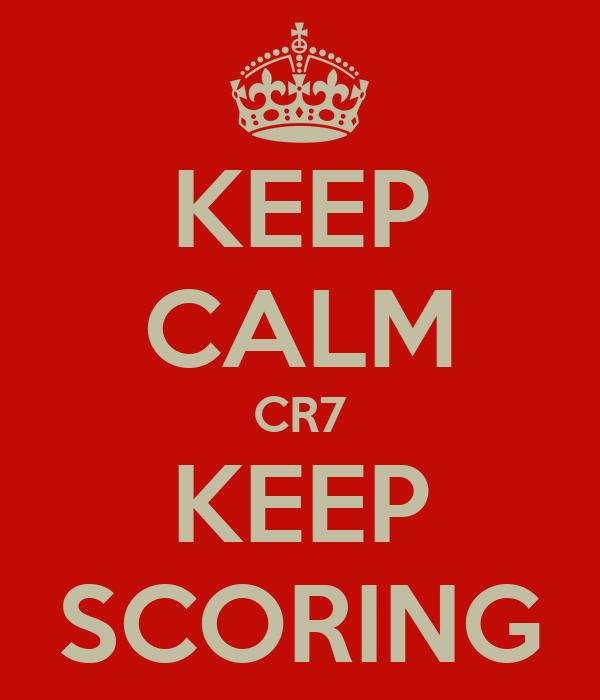 KEEP CALM CR7 KEEP SCORING