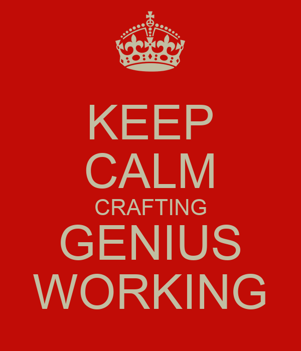 KEEP CALM CRAFTING GENIUS WORKING