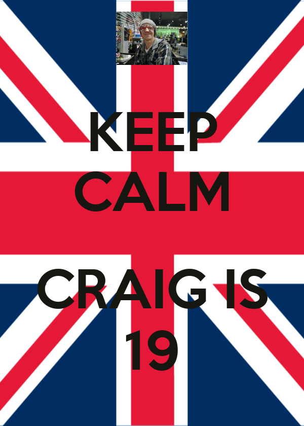 KEEP CALM  CRAIG IS 19