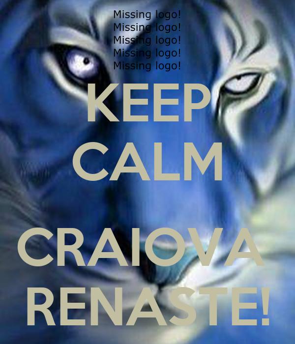 KEEP CALM  CRAIOVA  RENASTE!