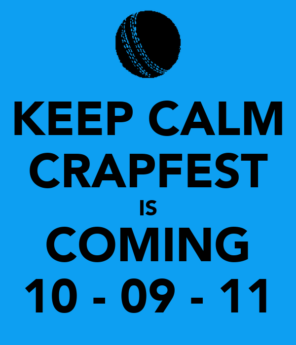 KEEP CALM CRAPFEST IS COMING 10 - 09 - 11