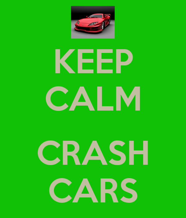 KEEP CALM  CRASH CARS