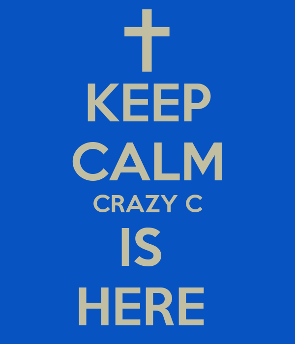 KEEP CALM CRAZY C IS  HERE