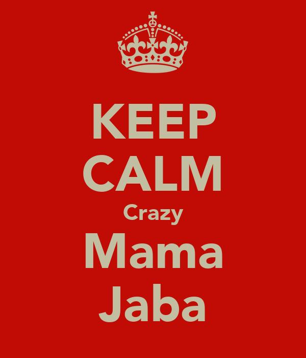 KEEP CALM Crazy Mama Jaba