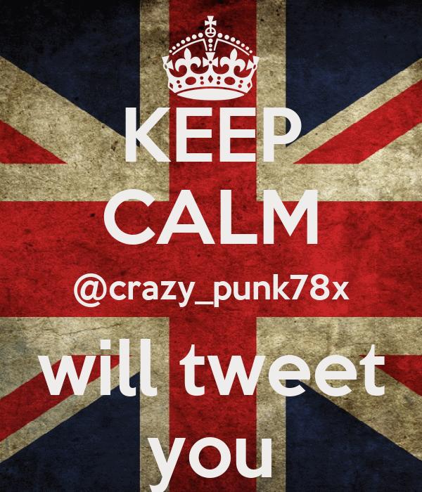 KEEP CALM @crazy_punk78x will tweet you