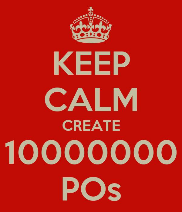 KEEP CALM CREATE 10000000 POs