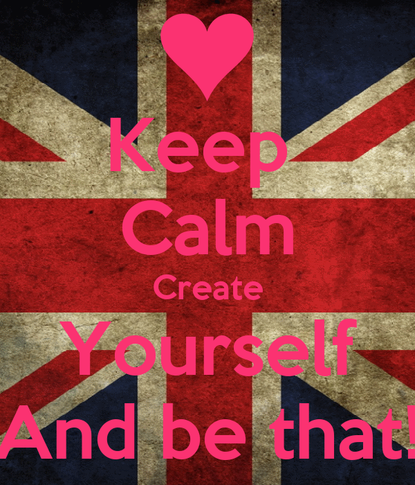 Keep  Calm Create Yourself And be that!