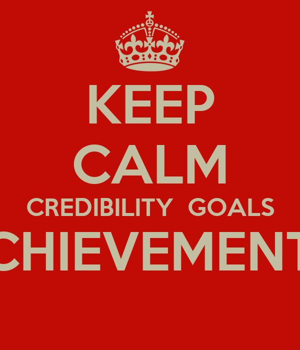 KEEP CALM CREDIBILITY  GOALS ACHIEVEMENTS
