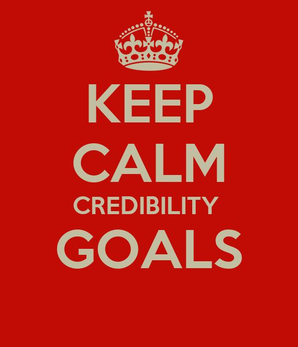 KEEP CALM CREDIBILITY  GOALS
