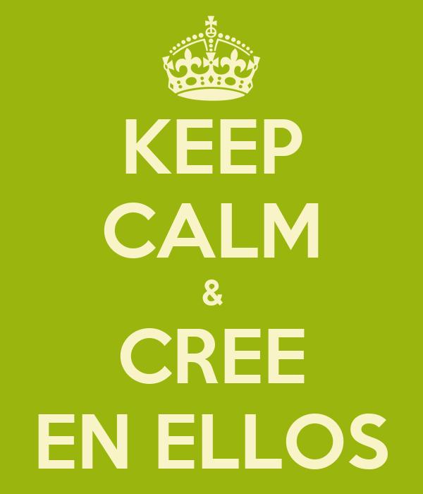 KEEP CALM & CREE EN ELLOS