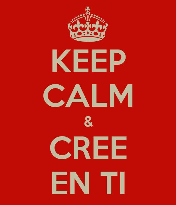 KEEP CALM & CREE EN TI