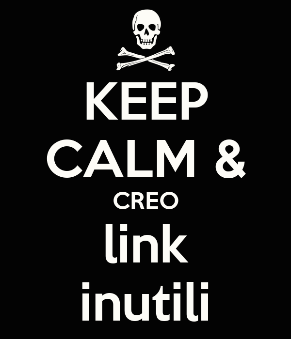 KEEP CALM & CREO link inutili
