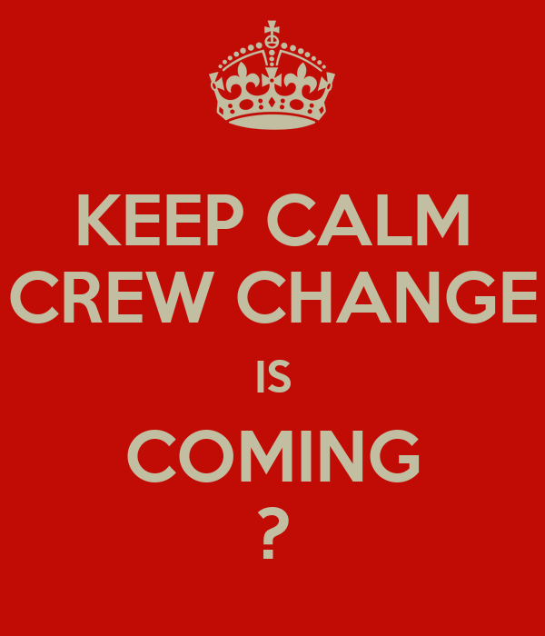 KEEP CALM CREW CHANGE IS COMING ?