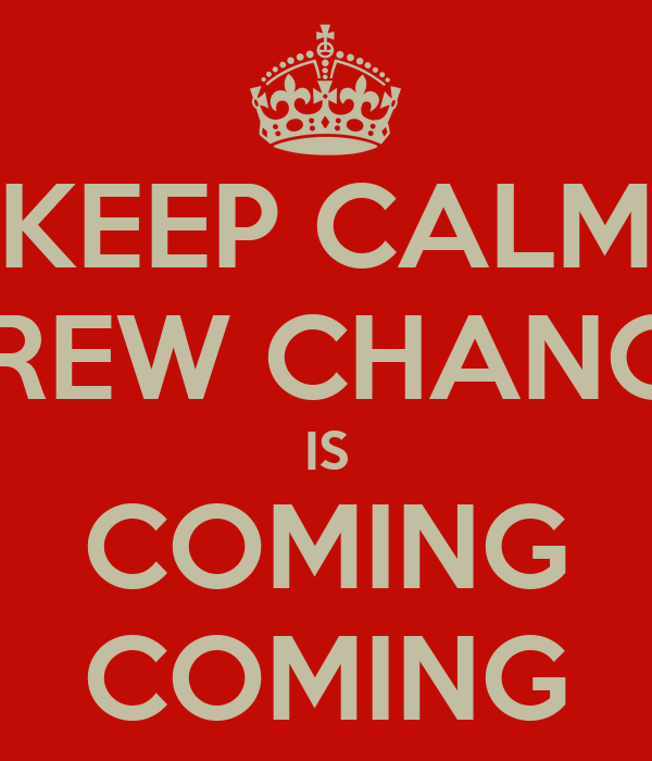 KEEP CALM CREW CHANGE IS COMING COMING