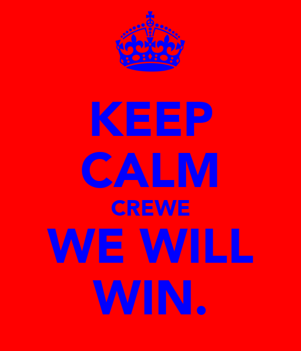 KEEP CALM CREWE WE WILL WIN.