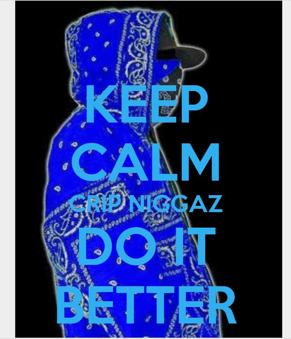 KEEP CALM CRIP NIGGAZ DO IT BETTER