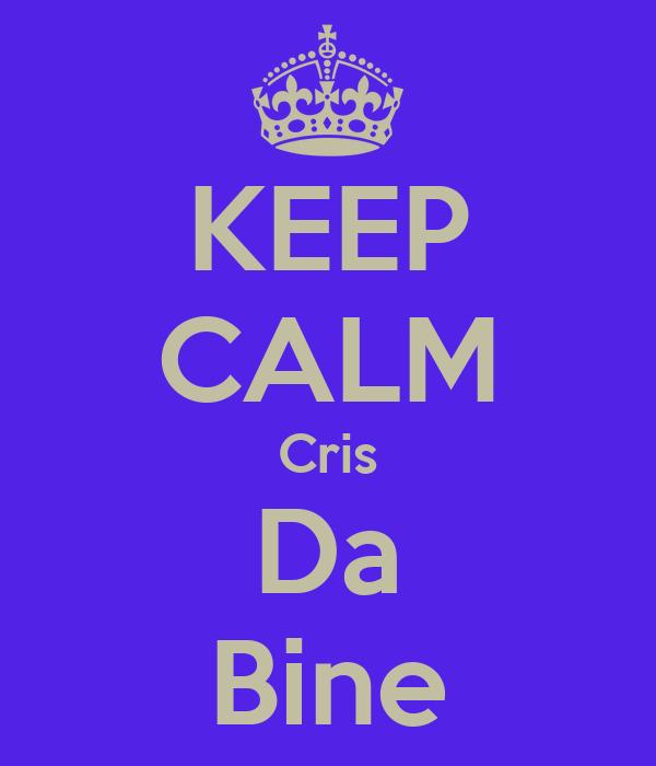 KEEP CALM Cris Da Bine