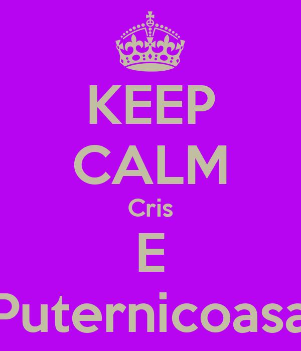 KEEP CALM Cris E Puternicoasa