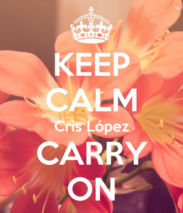 KEEP CALM Cris López CARRY ON