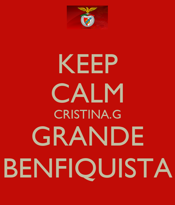 KEEP CALM CRISTINA.G GRANDE BENFIQUISTA
