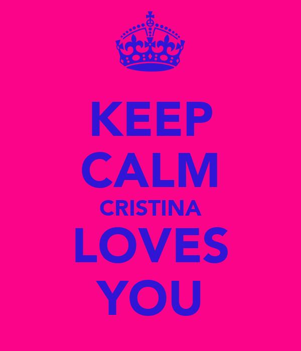 KEEP CALM CRISTINA LOVES YOU