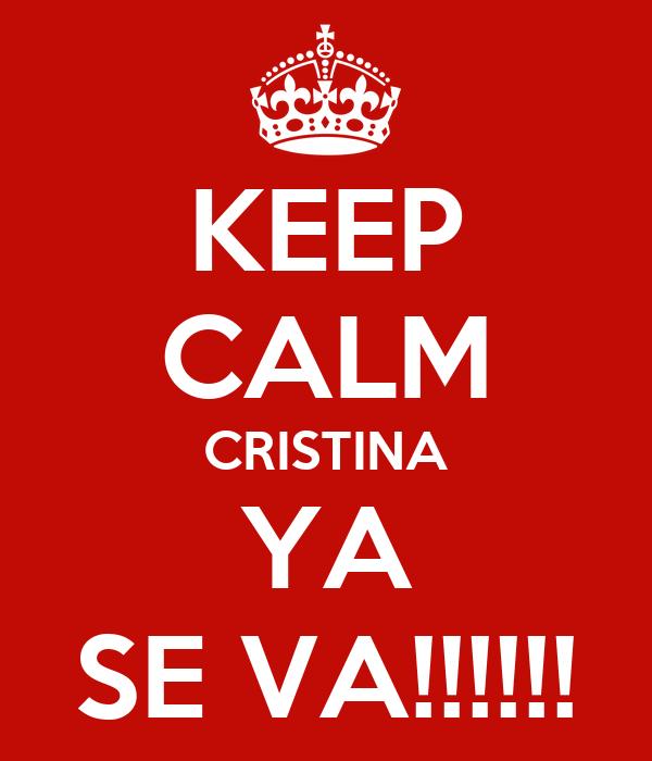 KEEP CALM CRISTINA YA SE VA!!!!!!