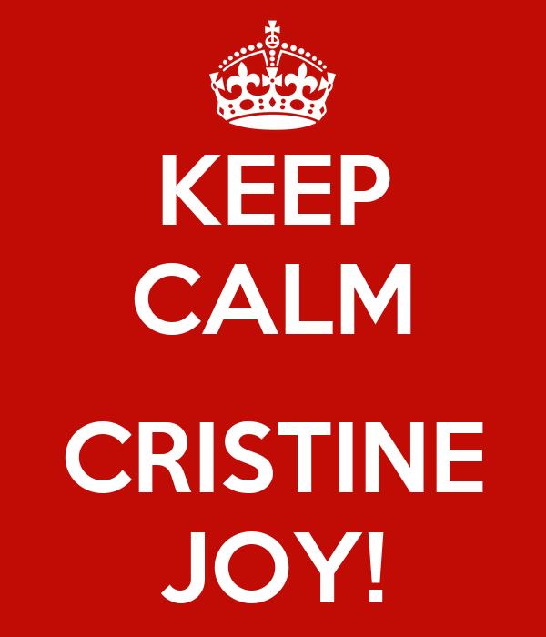 KEEP CALM  CRISTINE JOY!