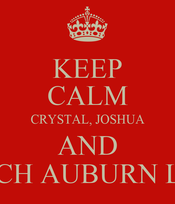KEEP CALM CRYSTAL, JOSHUA AND WATCH AUBURN LOSE!