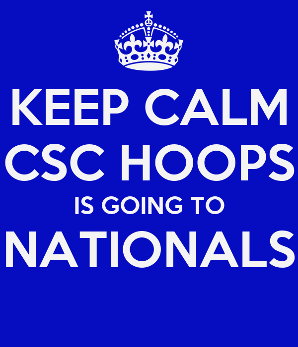 KEEP CALM CSC HOOPS IS GOING TO NATIONALS