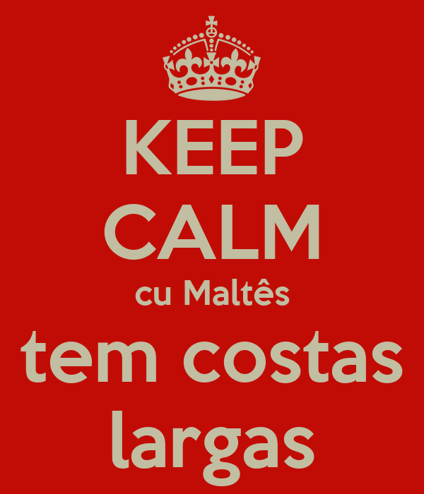 KEEP CALM cu Maltês tem costas largas